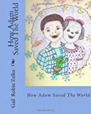 How Adam Saved the World, Gail Zelko, 1466406070