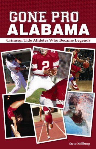 Gone Pro: Alabama: The Crimson Tide Athletes Who Became Legends