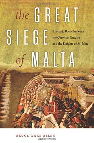 the-great-siege-of-malta-the-epic-battle-between-the-ottoman-empire-and-the-knights-of-st-john