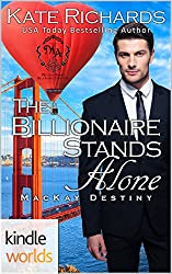 Melody Anne's Billionaire Universe: The Billionaire Stands Alone (Kindle Worlds Novella) (Mackay Destiny Book 6)