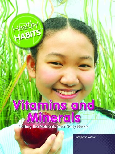 Vitamins and Minerals: Getting the Nutrients Your Body Needs (Healthy Habits) ebook