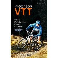 Piloter son VTT: Initiation - Perfectionnement - Sécurité - Mécanique