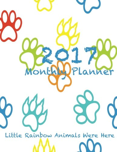 Download 2017 Monthly Planner Little Rainbow Animals Were Here: Large 8.5x11, 16 Month August 2016-December 2017 Calendar pdf