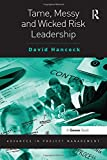 Tame, Messy and Wicked Risk Leadership (Advances in Project Management)