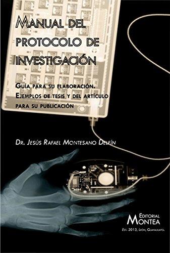 Descargar Libro Manual Del Protocolo De Investigación: Guía Para Su Elaboración; Ejemplos De Tesis Y Del Artículo Para Su Publicación. Jesús Rafael Montesano Delfín