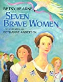 img - for [(Seven Brave Women )] [Author: Betsy Gould Hearne] [Apr-2006] book / textbook / text book