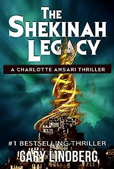 The Shekinah Legacy (A Charlotte Ansari Thriller Book 1) by [Lindberg, Gary]