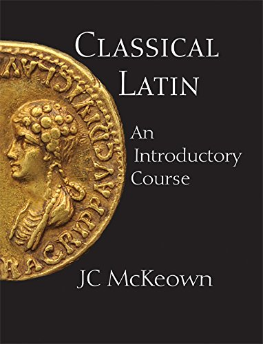 Classical Latin: An Introductory Course (English and Latin Edition)