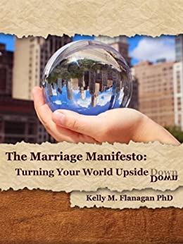 The Marriage Manifesto: Turning Your World Upside Down by [Flanagan, Kelly M.]