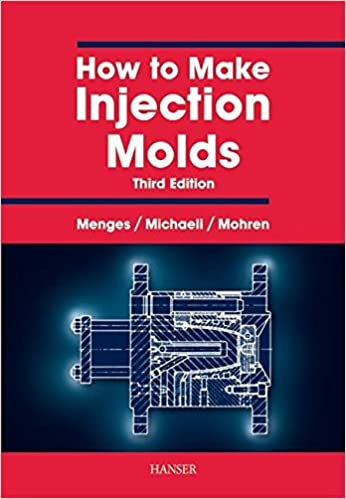 How to Make Injection Molds 3E: Georg Menges: 0001569902828: Amazon