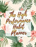 The High Performance Habit Planner: Habits Of High Performers, Bloom Daily Planners Academic