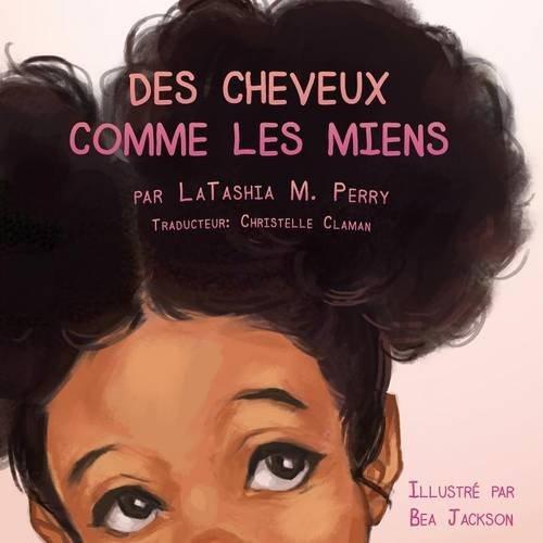 Des Cheveux Comme Les Miens Broché – 15 mai 2016 Latashia M Perry Christelle Claman G Publishing 0997157933
