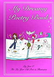 My Dreamy Poetry Book: Poetry by the ten year old poet and illustrator.: 1