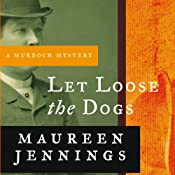 Let Loose the Dogs: A Murdoch Mystery, Book 4 | Maureen Jennings