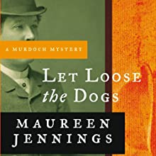 Let Loose the Dogs: A Murdoch Mystery, Book 4 Audiobook by Maureen Jennings Narrated by David Marantz