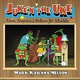 Juke'n The Uke: Blues, Ragtime & Hokum for Ukulele