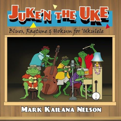 Juke'n The Uke: Blues, Ragtime & Hokum for Ukulele by Acme Arts