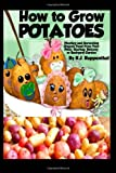 How to Grow Potatoes, R. J. Ruppenthal, 1479107883
