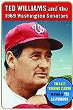 Ted Williams and the 1969 Washington Senators, Ted Leavengood, 0786441364