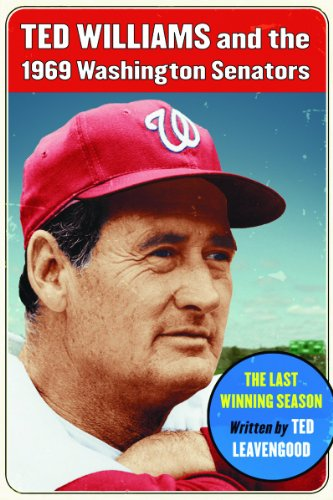 Ted Williams and the 1969 Washington Senators: The Last Winning Season