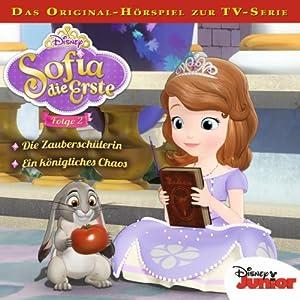 Die Zauberschülerin / Ein königliches Chaos (Sofia die Erste 2) Hörspiel