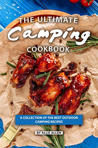 The Ultimate Camping Cookbook: A Collection of The Best Outdoor Camping Recipes by Allie Allen