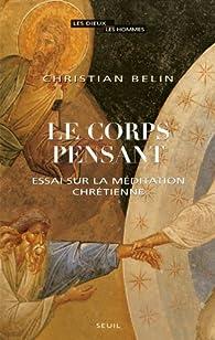 Le corps pensant : Essai sur la méditation chrétienne par Christian Belin