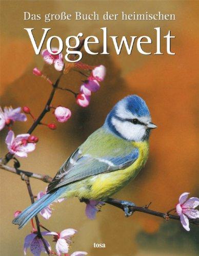 Das große Buch der heimischen Vogelwelt