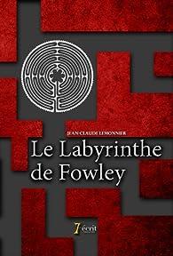 Le Labyrinthe de Fowley par Jean-Claude Lemonnier