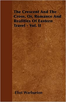 The Crescent and the Cross, Or, Romance and Realities of Eastern Travel - Vol. II