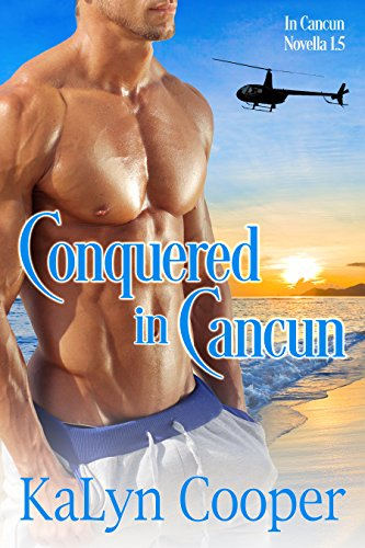 Conquered in Cancun: In Cancun Novella 1.5 by [Cooper, KaLyn]