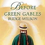 Before Green Gables: A Novel   Budge Wilson