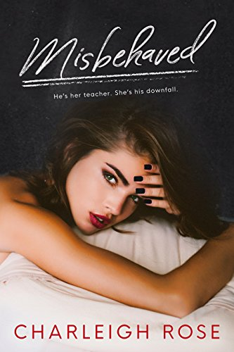 Misbehaved by [Rose, Charleigh]