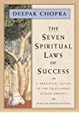 The Seven Spiritual Laws of Success: A Practical Guide to the Fulfillment of Your Dreams