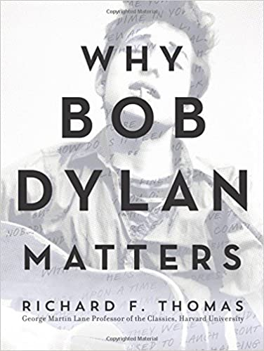 f88983b35c Amazon.com  Why Bob Dylan Matters (9780062685735)  Richard F. Thomas  Books