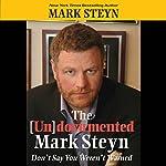 The Undocumented Mark Steyn: Don't Say You Weren't Warned   Mark Steyn
