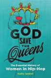 God Save the Queens: The Essential History of Women in Hip-Hop