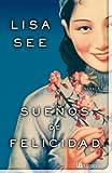Suenos de Felicidad, Lisa See, 8402421296