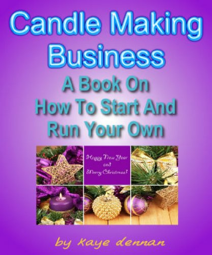 CANDLE MAKING BUSINESS: A Book On How To Start And Run Your Own (Crafts & Hobbies)