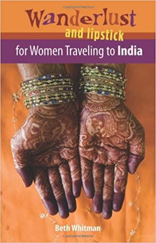 The Wanderlust and Lipstick: For Women Traveling to India by Beth Whitman travel product recommended by Beth Whitman on Lifney.