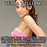 My Virgin Step Daughter Being Gangbanged, Chained, Whipped & Impregnated and Kept in Solitary Confinement by the Neighborhood | Terra Williams