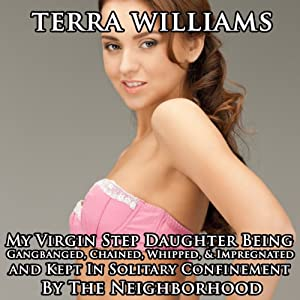 My Virgin Step Daughter Being Gangbanged, Chained, Whipped & Impregnated and Kept in Solitary Confinement by the Neighborhood Audiobook
