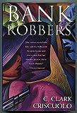 Bank Robbers, C. Clark Criscuolo, 0312117507