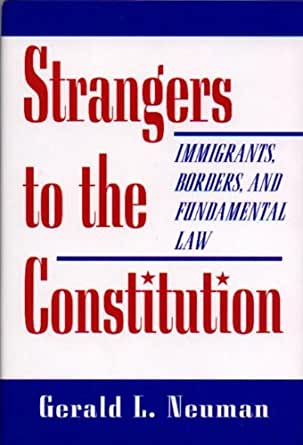 Strangers To The Constitution Immigrants Borders And Fundamental Law