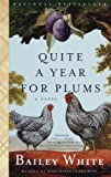 Quite a Year for Plums: A Novel by Bailey White front cover