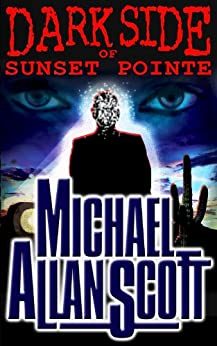 Dark Side of Sunset Pointe: A Lance Underphal Mystery by [Scott, Michael Allan]