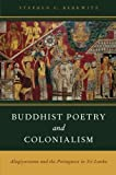 Buddhist Poetry and Colonialism : Alagiyavanna and the Portuguese in Sri Lanka, Berkwitz, Stephen C., 0199935785