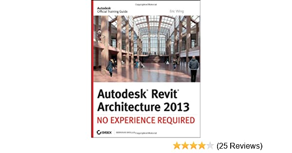 autodesk revit architecture 2013 no experience required eric wing rh amazon com Revit Structure Intro Revit Structure for Beginners