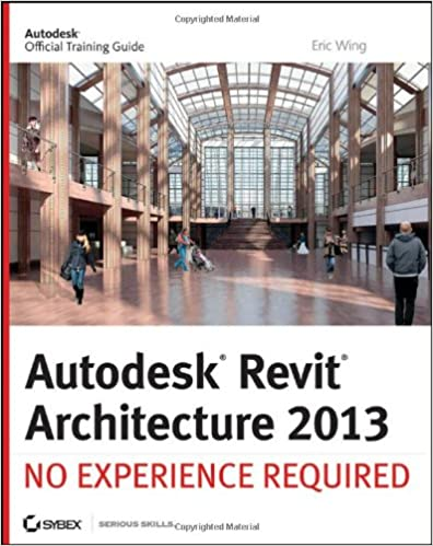 Autodesk Revit Architecture 2013 No Experience Required 1st Edition