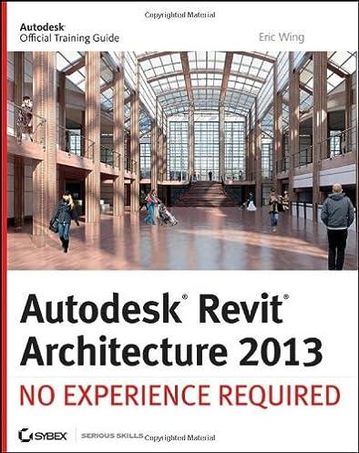 autodesk revit architecture 2013 no experience required eric wing rh amazon com Revit 2015 Revit Architecture